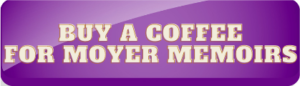 Buy a coffee for MoyerMemoirs button